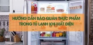Hướng dẫn bảo quản thực phẩm trong tủ lạnh khi mất điện