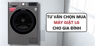 Tư vấn chọn mua máy giặt LG phù hợp, chất lượng cho gia đình bạn