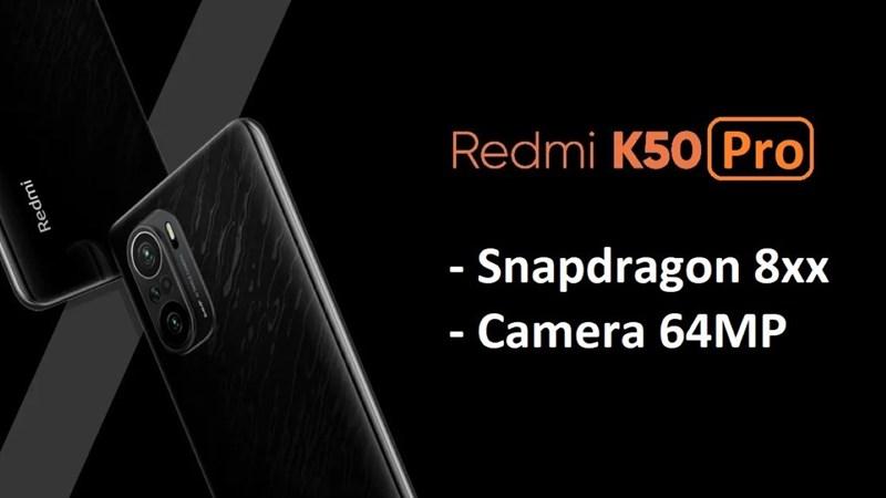 Nguồn tin uy tín tiết lộ Redmi K50 Pro sẽ được trang bị chip Snapdragon đầu bảng, camera chính 64MP và...