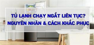 Tủ lạnh chạy ngắt liên tục. Nguyên nhân và cách khắc phục