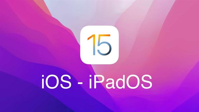 iOS 15 và iPadOS 15 có những điểm gì mới, nên nâng cấp ngay không?
