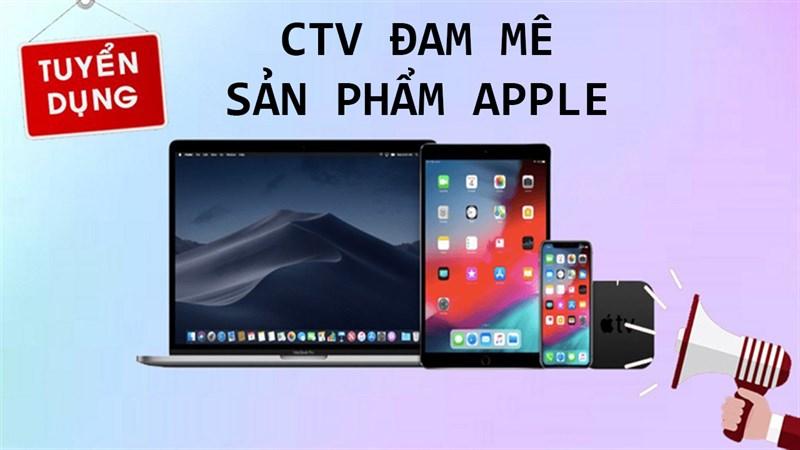 Tuyển CTV 24h Công nghệ đam mê các sản phẩm Apple, thu nhập hấp dẫn