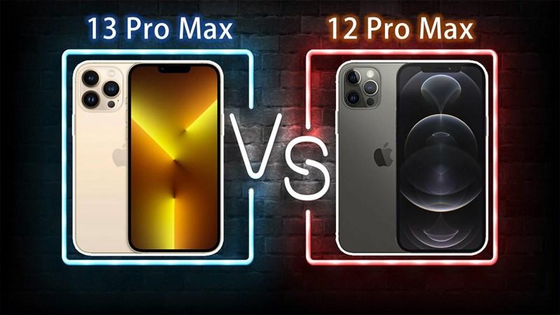 Tư vấn nên mua iPhone 13 Pro Max hay iPhone 12 Pro Max, phiên bản cao cấp nhất của iPhone 13 có đáng đồng tiền bát gạo?