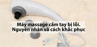 Máy massage cầm tay bị lỗi. Nguyên nhân và cách khắc phục