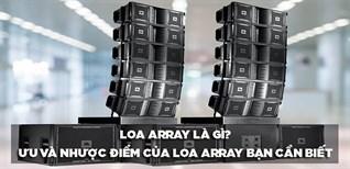 Loa Array là gì? Ưu và nhược điểm của loa Array bạn cần phải biết khi lựa chọn cho dàn âm thanh