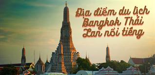 18 địa điểm du lịch Bangkok Thái Lan nổi tiếng bạn nhất định phải đến
