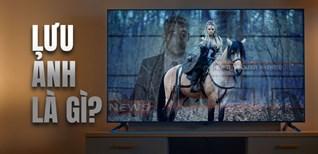 """Hiện tượng lưu ảnh là gì? Tại sao TV Samsung """"miễn nhiễm"""" với hiện tượng này?"""