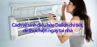 Cách vệ sinh điều hòa Daikin chi tiết, dễ thực hiện ngay tại nhà