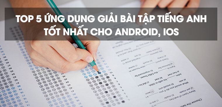 Top 5 ứng dụng giải bài tập Tiếng Anh tốt nhất cho Android, iOS