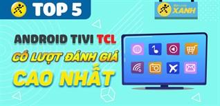 Top 5 Android Tivi TCL có lượt đánh giá cao nhất Điện máy XANH