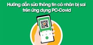 Hướng dẫn sửa thông tin cá nhân bị sai trên ứng dụng PC Covid cực dễ dàng và nhanh chóng