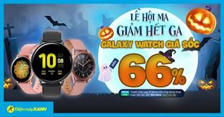 Lễ hộ Ma - Galaxy Watch giảm hết ga đến 66%, giảm hơn nửa, giá rẻ như cho. Mua ngay!