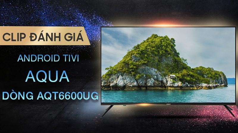 Android Tivi AQUA 4K 65 inch LE65AQT6600UG