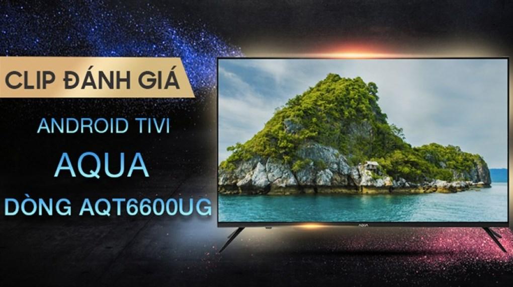 Android Tivi AQUA 4K 58 inch LE58AQT6600UG