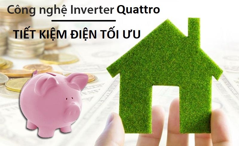 Tiết kiệm điện hơn với công nghệ Inverter Quattro hiện đại
