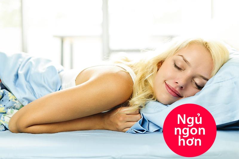 Giúp giấc ngủ được ngon hơn.