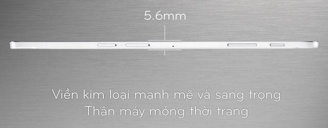 Với cạnh viền rất mỏng chỉ 5.6 mm, trọng lượng nhẹ vừa tay cầm rất thích