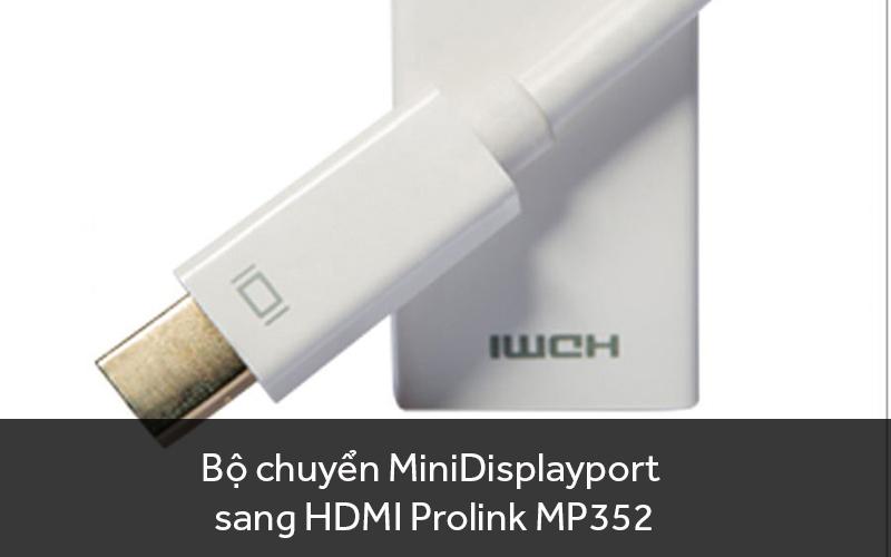 Bộ chuyển MiniDisplayport sang HDMI Prolink MP352 | vuivui.com