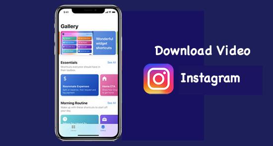 Cách download video trên Instagram bằng Siri Shortcut