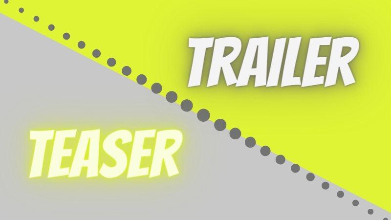 Teaser và Trailer khác nhau như thế nào?