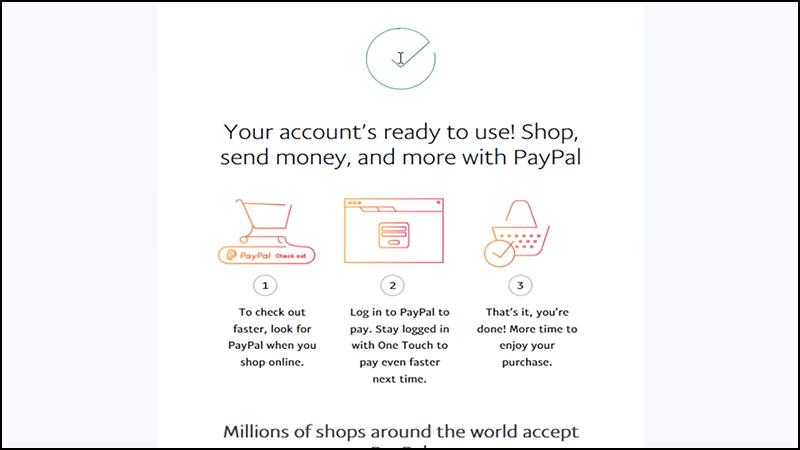 Sau khi hoàn thành các bước trên, bạn đã hoàn tất đăng ký tài khoản PayPal. Bây giờ thì hãy đăng nhập để xác thực tài khoản Paypal nhé.