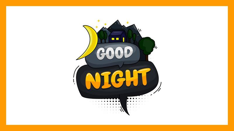 Good Night - Chúc cả nhà ngủ ngon