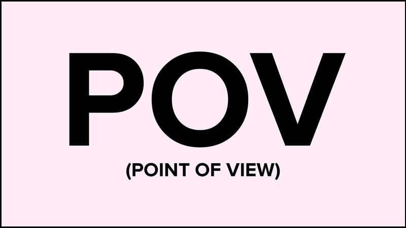 Nghĩa của POV là Ponit Of View